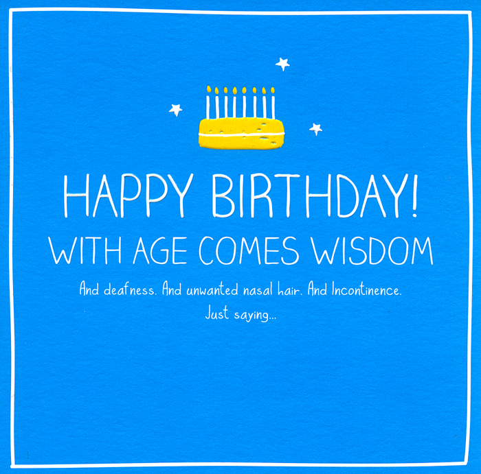 Birthday With Age Comes Wisdom Happy Birthday Happy Birthday