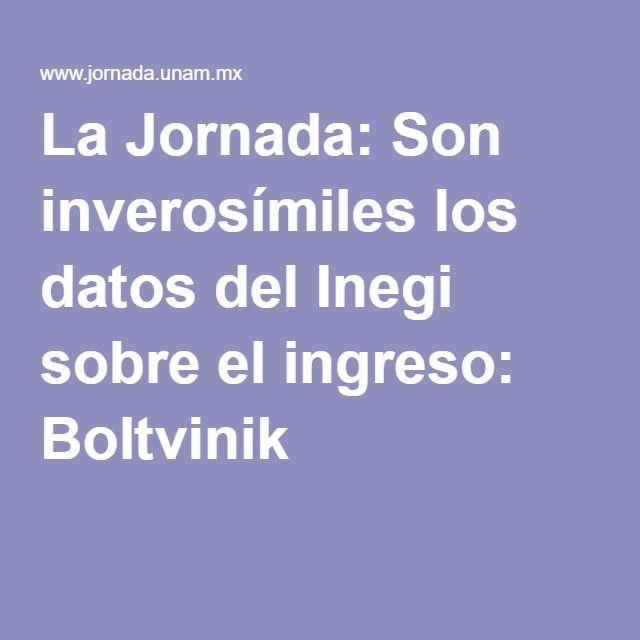 La Jornada: Son inverosímiles los datos del Inegi sobre el ingreso: Boltvinik