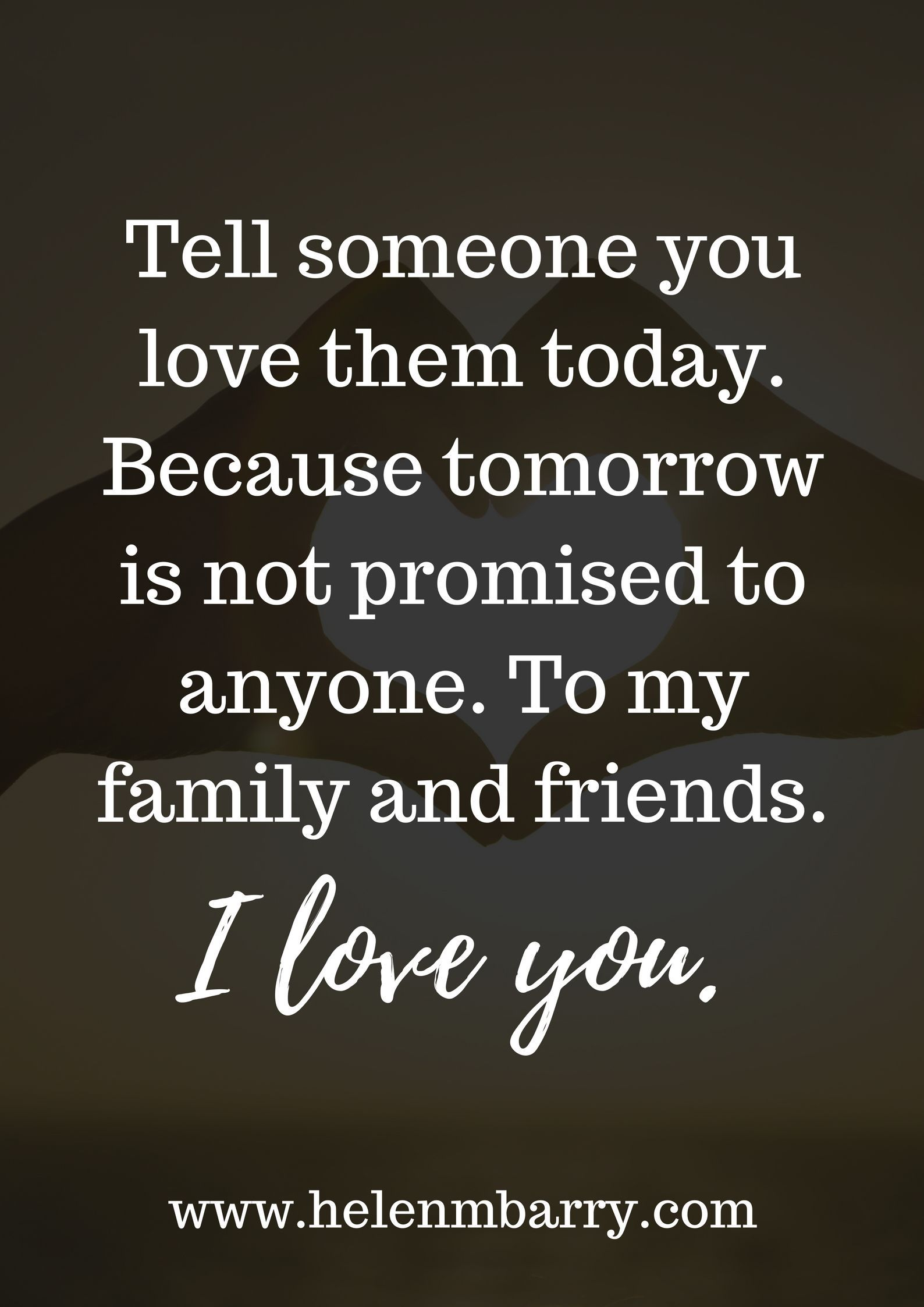 Tell Someone You Love Them Today Because Tomorrow Is Not Promised