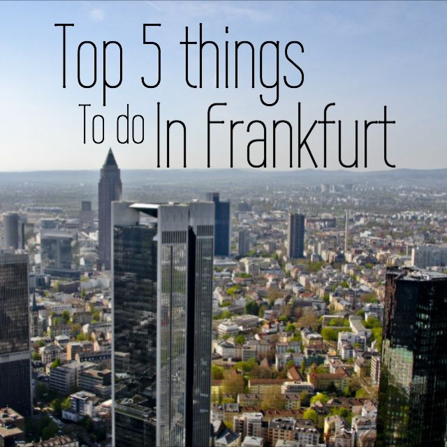 Top 5 Things To Do In Frankfurt With Images Europe Travel
