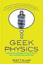 Geek physics : surprising answers to the planet's most interesting questions