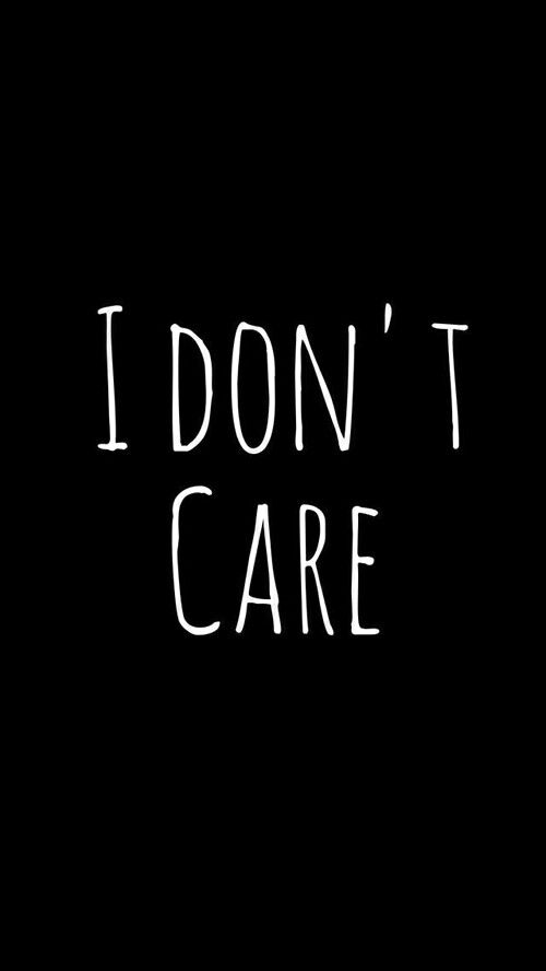 I Dont Care Wallpaper From Teenager Wallpaper App Goals Pinte