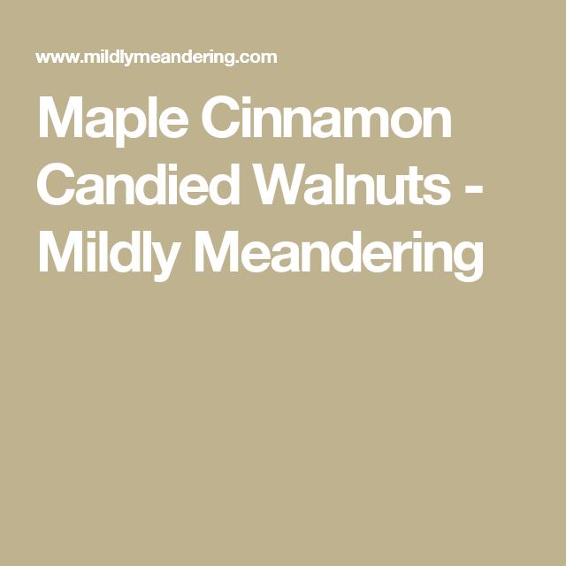 Maple Cinnamon Candied Walnuts - Mildly Meandering