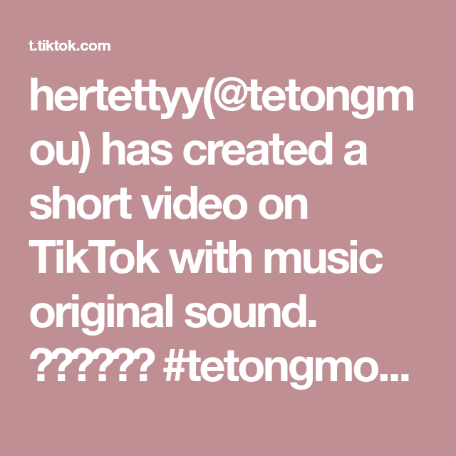 Hertettyy Tetongmou Has Created A Short Video On Tiktok With Music Original Sound Tetongmou Xcyzba