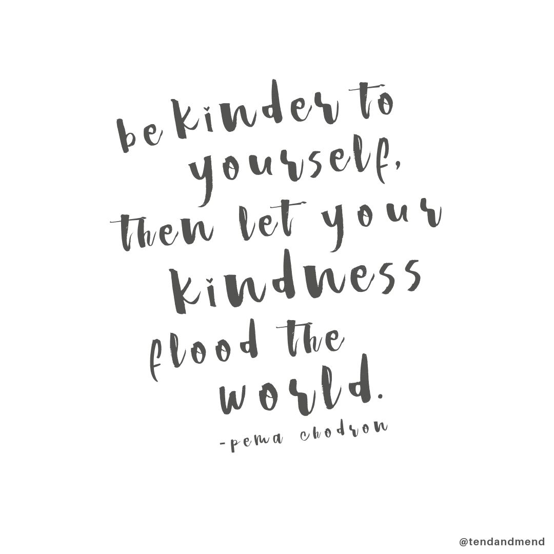 Quote About Kindness Self Love By Pema Chodron Image From Tendmend