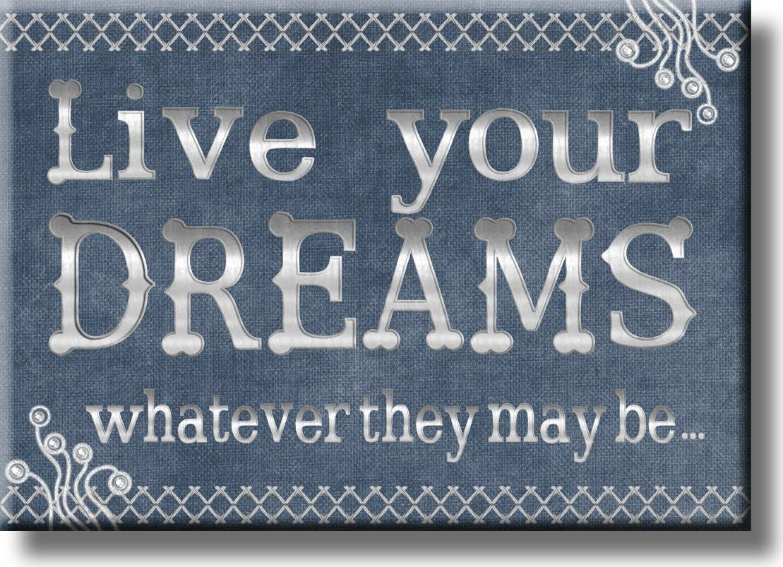 Live your dreams whatever they may be picture on stretched canvas