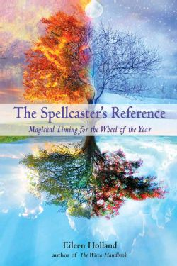 The Spellcaster's Reference: Magickal Timing for the Wheel of the Year (Paperback)