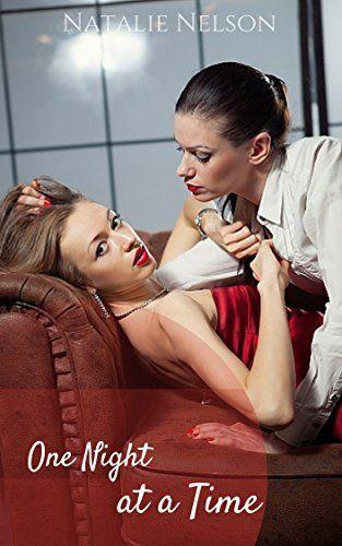One Night at a Time: A Lesbian Short Story (Lesbian Romance & Sex Stories Book 2) by Natalie Nelson, http://www.amazon.com/dp/B00XTHFTUM/ref=cm_sw_r_pi_dp_9QDCvb1SDHBG9/192-2760172-3965235