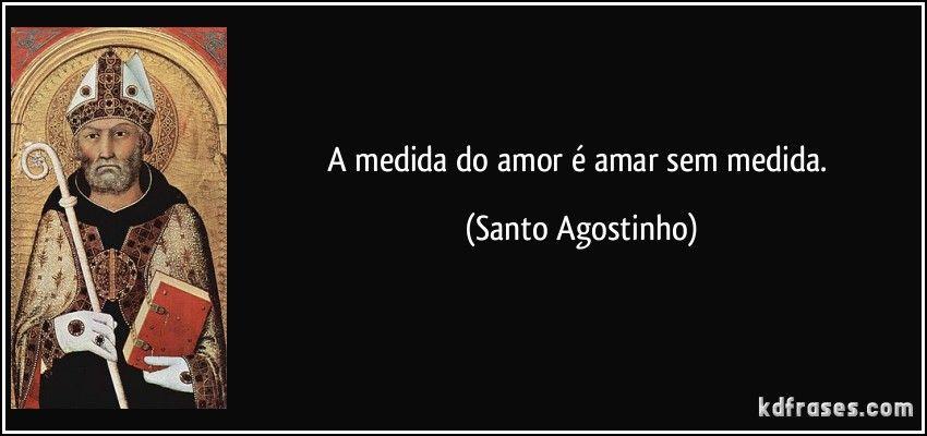 A Medida Do Amor E Amar Sem Medida Santo Agostinho Santo