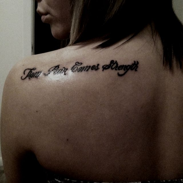 """With Pain Comes Strength Tattoos: """"From Pain Comes Strength!"""" Different Location & Different"""