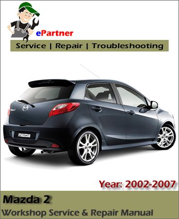 Download Mazda 2 Service Repair Manual 2002 2007 Mazda Mazda 2 Mazda Cars