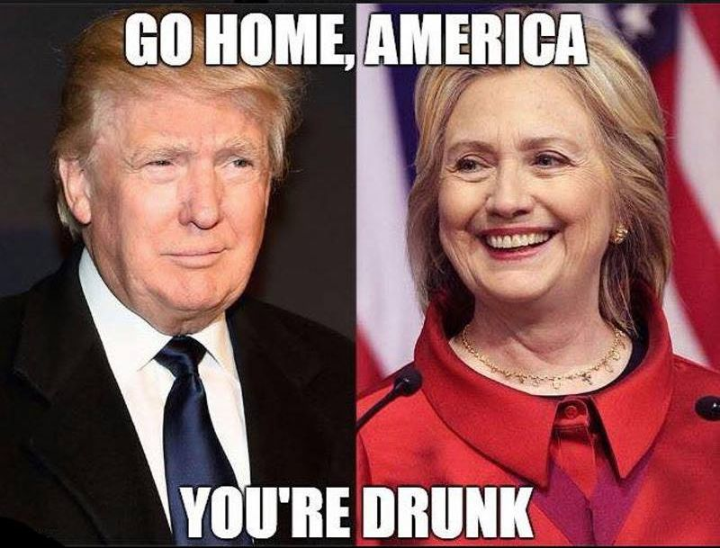 Hillary and Donald. Go Home, America. You're Drunk!