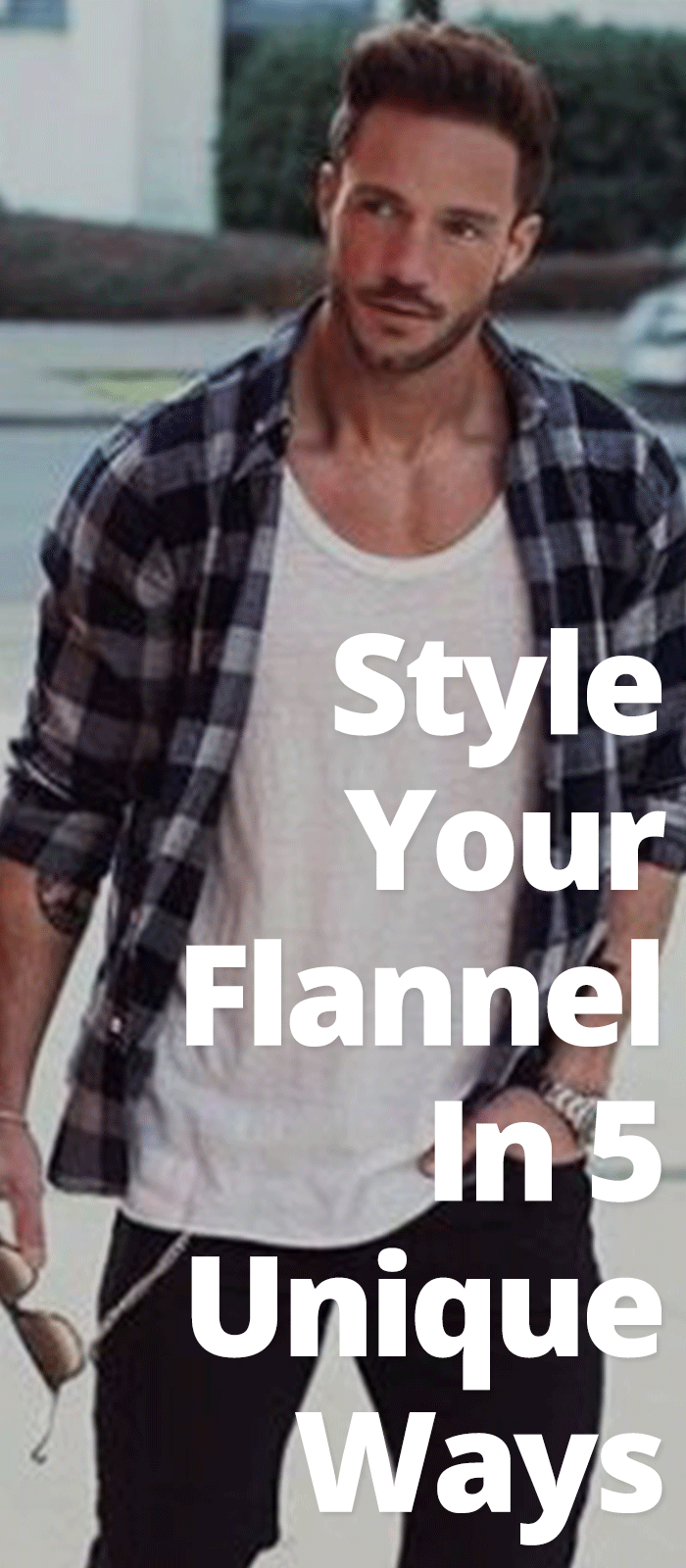 Flannel men's style   Different Ways to Style Your Flannel Shirt  Menswear  Pinterest