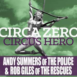 "Review of ""Circus Hero"" by Circa Zero, the new album by Andy Summers and Rob Giles."