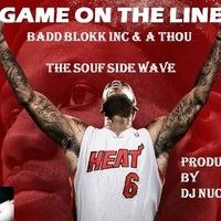 Game On On The Line feat A THOU produced by DJ NUCLEUS by Badd Blokk inc on SoundCloud