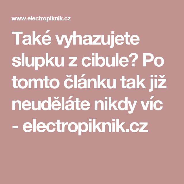 Také vyhazujete slupku z cibule? Po tomto článku tak již neuděláte nikdy víc - electropiknik.cz