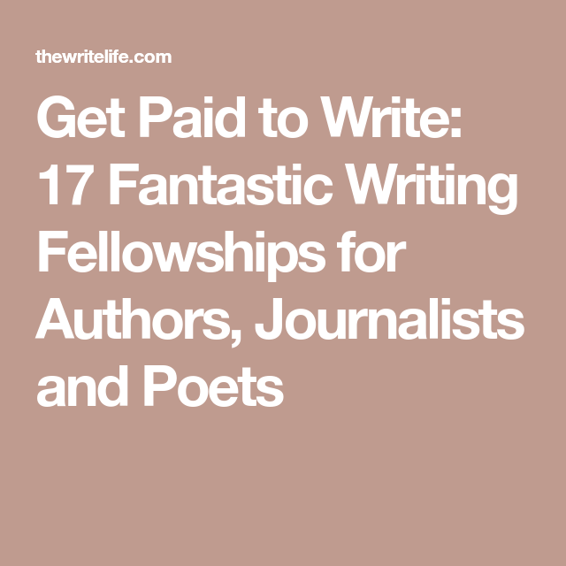 Get Paid to Write: 17 Fantastic Writing Fellowships for Authors