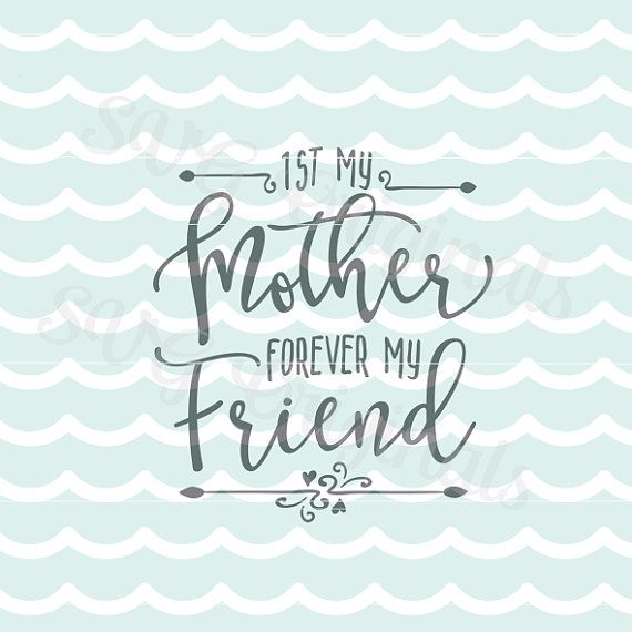 Mother Mom Svg First My Mother Forever My Friend Svg File Cricut Explore And More 1st My Mother Mother S Day Mom Mum Svg Forever Me Mother Mothers Day