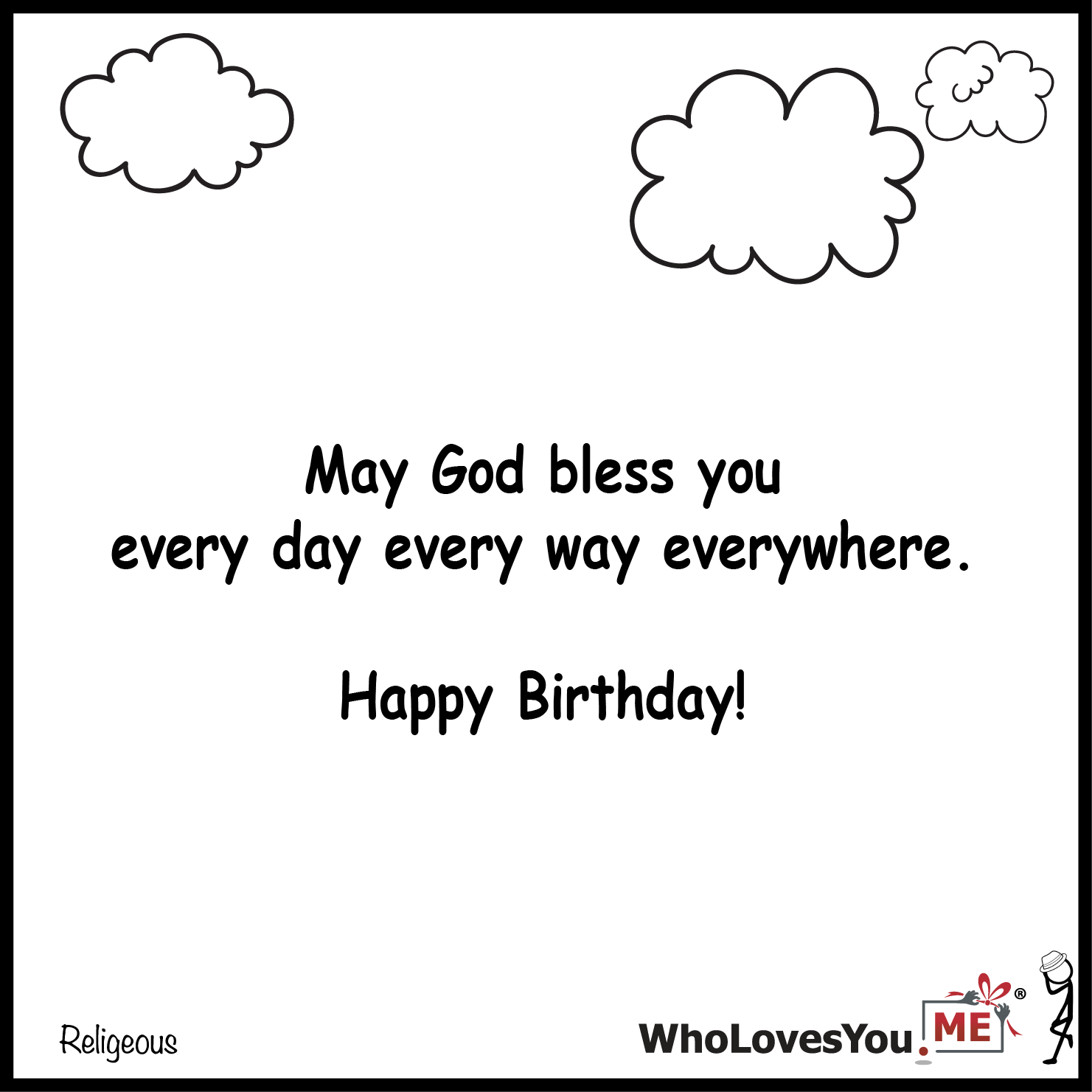 May God bless you every day every way everywhere. Happy