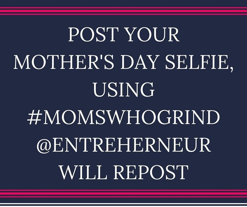 Happy Mother S Day Entreherneurs Don T Forget Entreherneur Is Celebrating Moms Who Grind All Mother S Day Long Celebrate Mom Happy Mothers Day Mothers Day