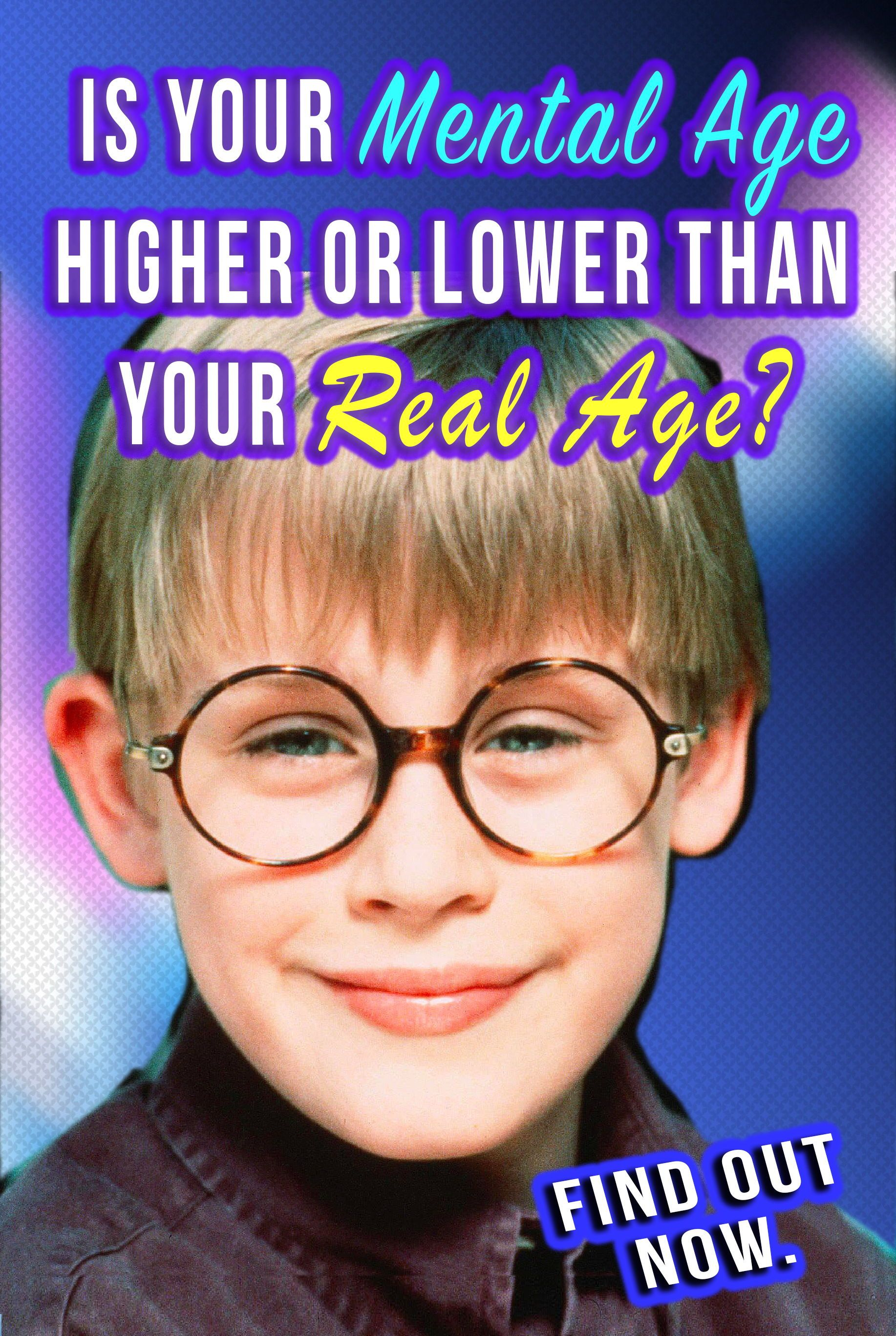 Quiz Is Your Mental Age Higher Or Lower Than Your Real Age Find