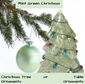 mint green christmas tree ornaments or mint green table ornaments personally i like all mint