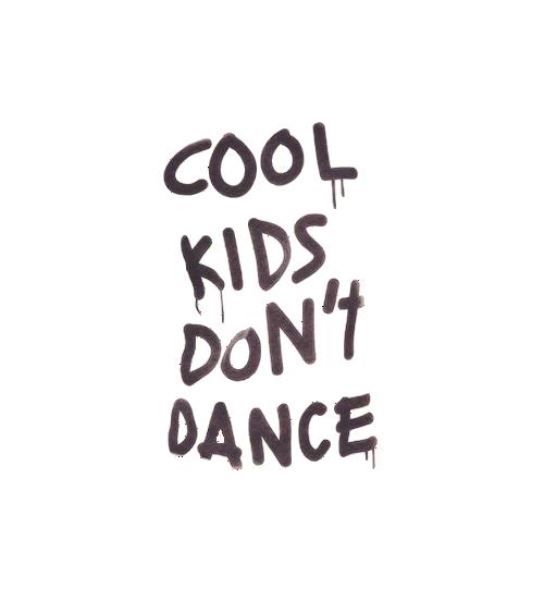Cool Kids Dont Dance