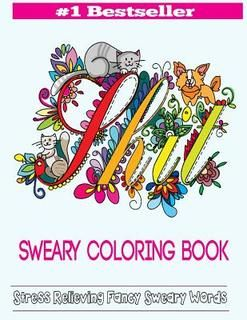 Sweary Coloring Book Adult Books Featuring Stress Relieving Swear Designs Consists Of A New