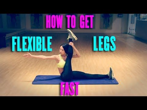 how to get flexible legs fast  youtube  flexibility