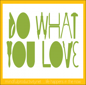 Do what you love ... a post on some of my quote pics I share daily on facebook