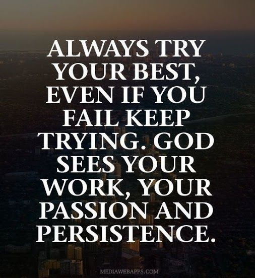 Always Try Your Best, Even If you Fail Keep Trying ...