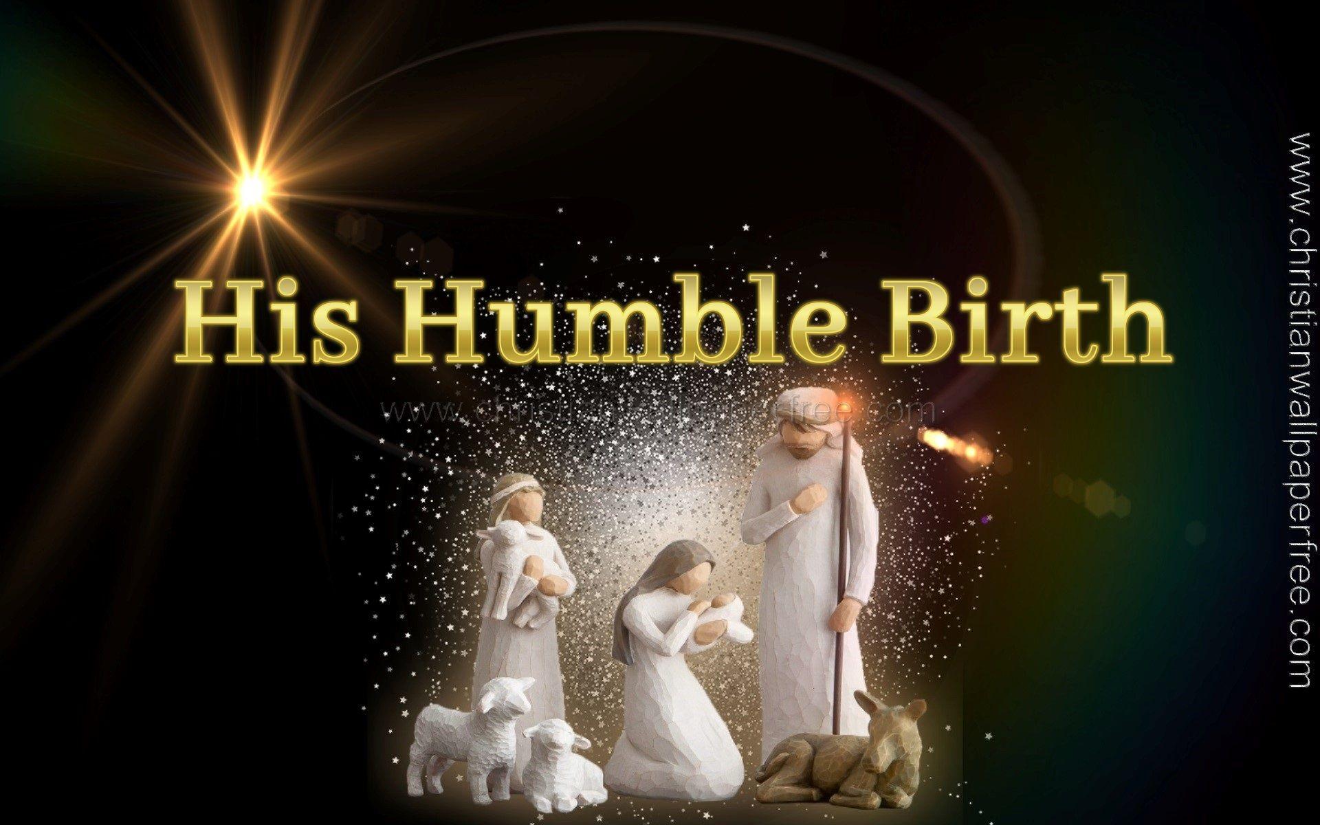 His Humble Birth Christian Wallpaper Christmas Wallpaper Free Free Christian Wallpaper