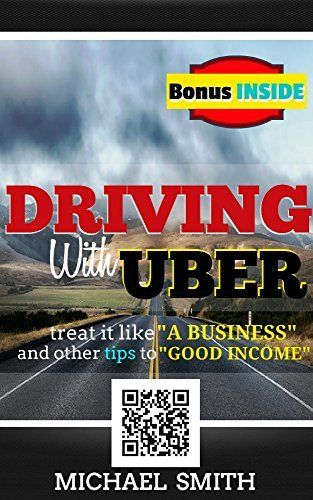 Driving With Uber: Treat It Like A Business and Other Tips To Good Income: (Best work from home job opportunity entrepreneur & reference book as a work from home career) by Michael A. Smith, http://www.amazon.com/dp/B00RKUGD2M/ref=cm_sw_r_pi_dp_1eASub16SS4Q7