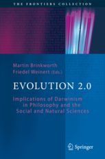 Evolution 2.0 : implications of Darwinism in philosophy and the social and natural sciences, edited by Martin Brinkworth and Friedel Weidert.