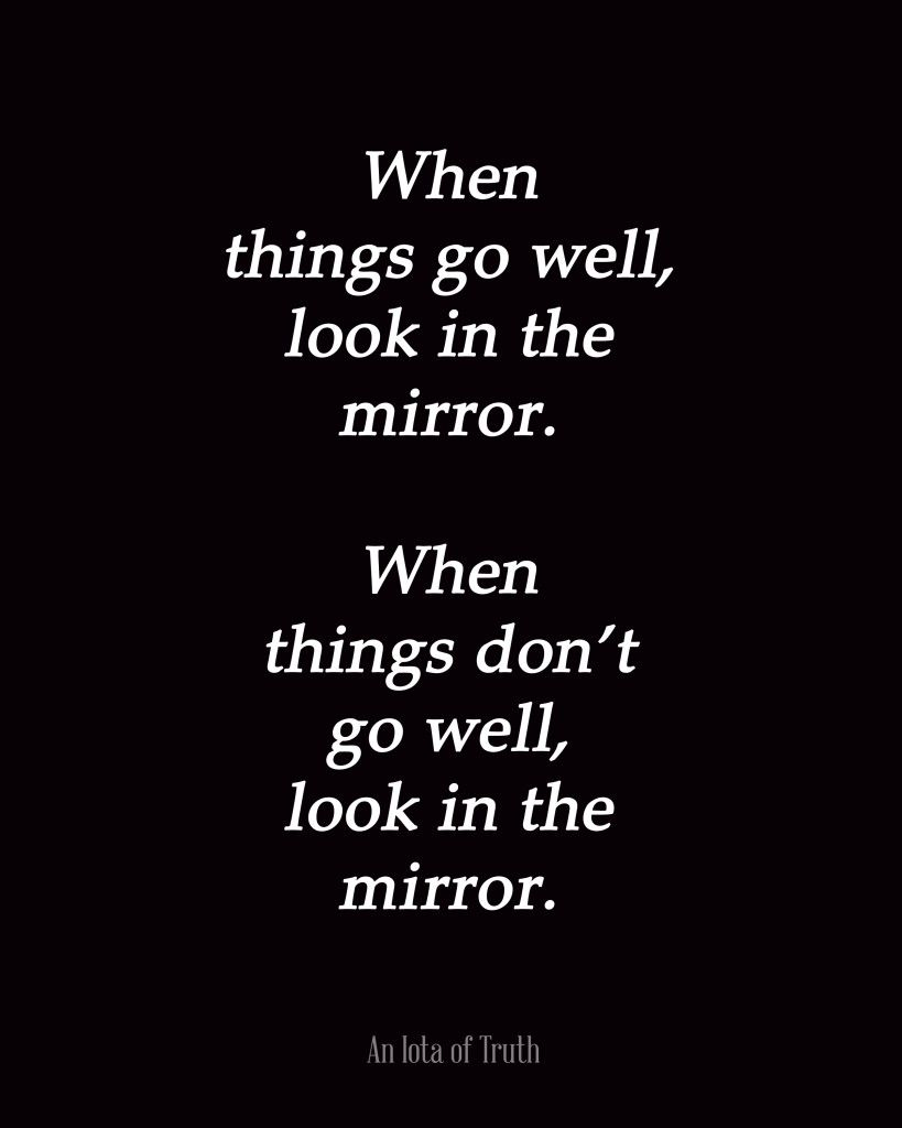 When Things Go Well Look In The Mirror When Things Dont Go Well