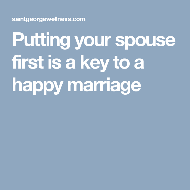 Putting your spouse first is a key to a happy marriage