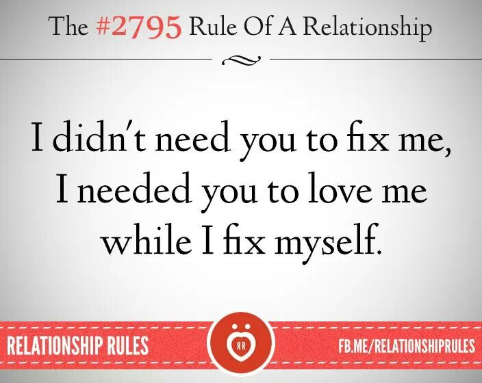 I Don T Need You To Fix Me I Need You To Love Me While I Fix Myself Relationship Rules Good Morning Texts Relationship Quotes