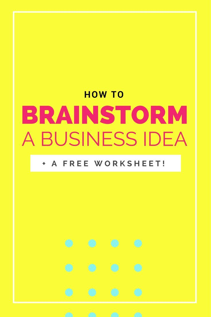How To Brainstorm A Business Idea Plus A Free Worksheet