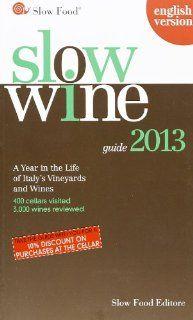Slow Wine 2013: A Year in the Life of Italy's Vineyards and Wines by Slow Food Editore. $14.24. Publisher: Slow Food (February 13, 2013). Publication: February 13, 2013