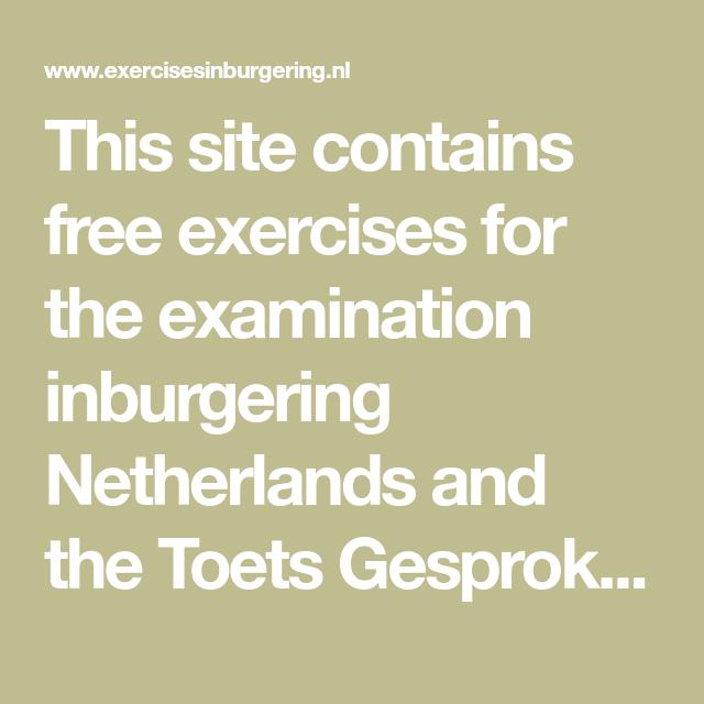 This Site Contains Free Exercises For The Examination Inburgering Netherlands And The Toets Gesproken Nederlands T Oefeningen Leesvaardigheid Taalontwikkeling