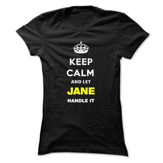 Keep Calm And Let Jane Handle It  is a great product with 9 sizes(L, M, S, XL, 2XL, 3XL, 4XL, 5XL, XS) 8 colors(Black, DarkGrey, Forest, Green, NavyBlue, Purple, Red, Maroon) Products are fulfilled in the U.S. Secured and convenient payment methods. Classic Tee, V-Neck Tee, Premium Fitted Tee, Youth Tee, Junior Cut Tee, Long Sleeve Tee, Hoodie, Sweatshirt, Tank Top, Bella Flowy Tank, and Baby Onsie.