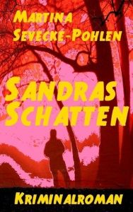 """Sandras Schatten"" -  EUR (D) 2,98  Cover des E-Books - Niemand glaubt Sandra, doch hinter den Anschlägen auf sie steckt wahnsinnige Rache."