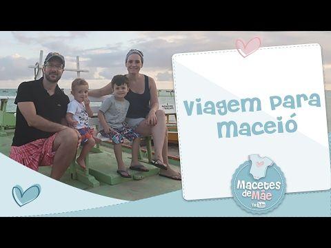 VIAGEM PARA MACEIÓ - VLOG - Macetes de Mãe   YouTube