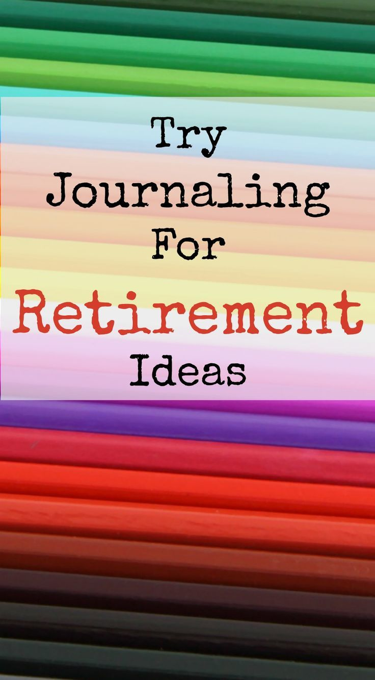 Try Journaling For Retirement Ideas Retirement lifestyle