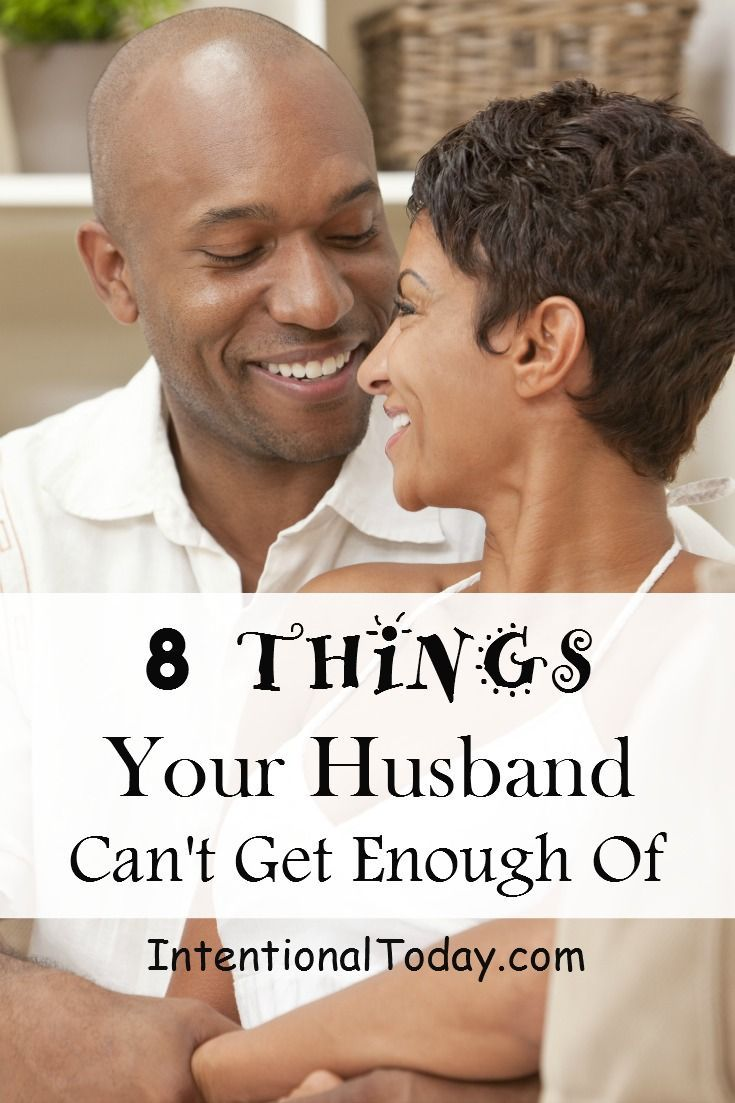 8 things your husband cant get enough of because his