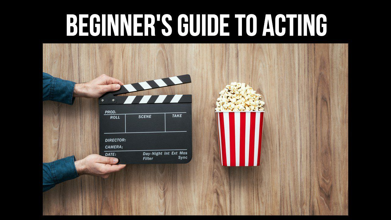 The Beginner's Guide to Acting Acting, Acting tips