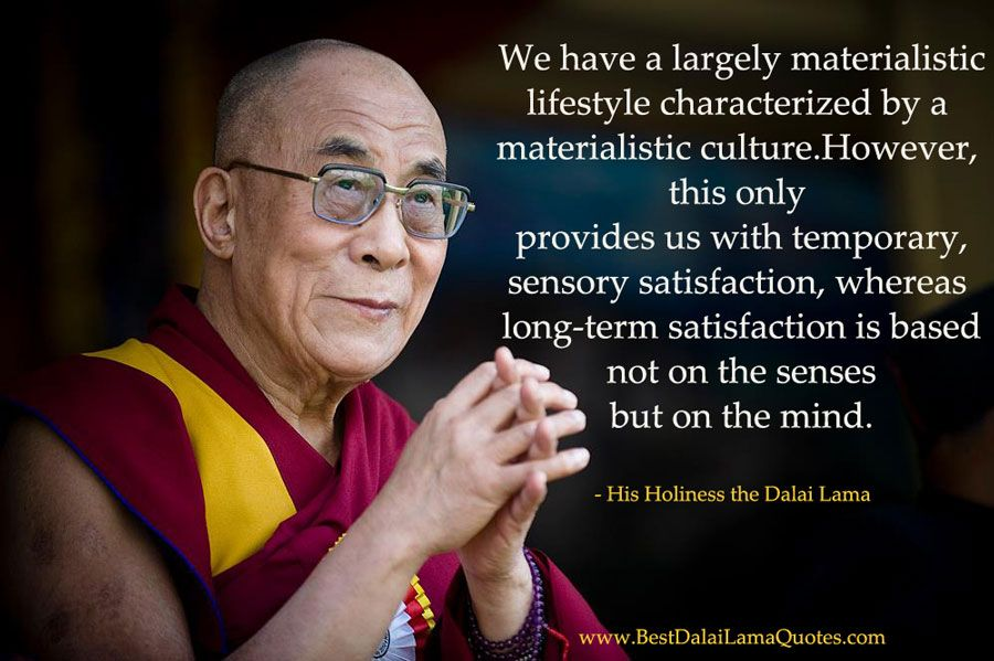 we have a largely materialistic lifestyle characterized by a materialistic culture best dalai lama quotes
