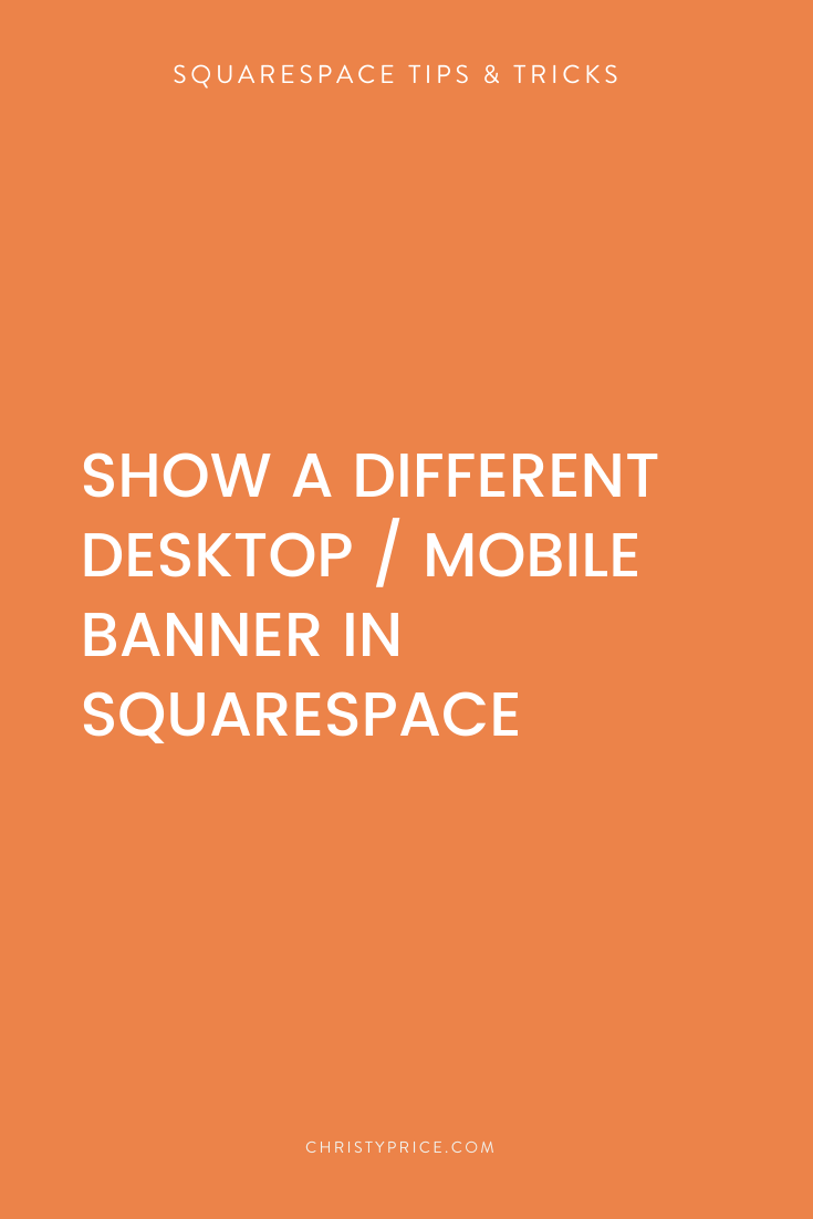 How To Show A Different Banner Image On Mobile In Squarespace Squarespace Web Design By Christy Price Aust In 2020 Squarespace Web Design Squarespace Banner Images