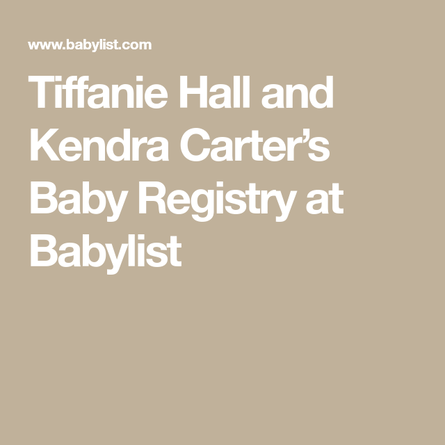 Tiffanie Hall and Kendra Carter's Baby Registry at Babylist