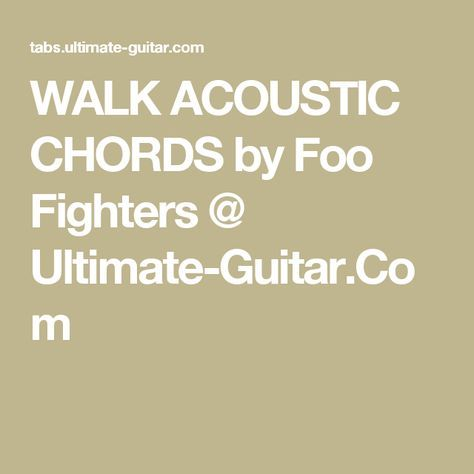 WALK ACOUSTIC CHORDS by Foo Fighters @ Ultimate-Guitar.Com | guitar ...